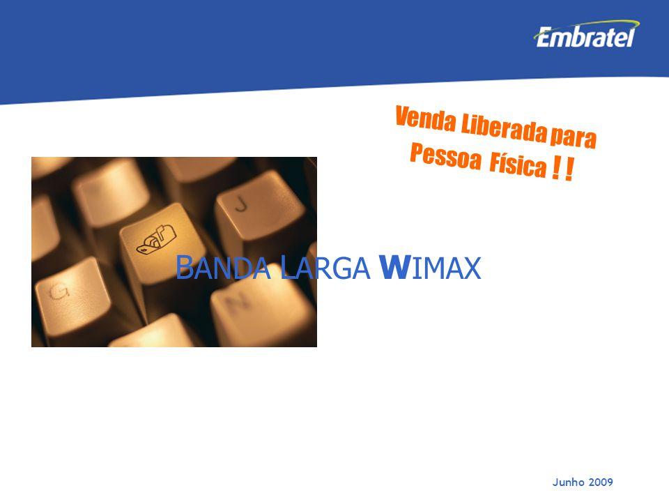 Gestão de Mercado Junho 2009 B ANDA L ARGA W IMAX Venda Liberada para Pessoa Física ! !