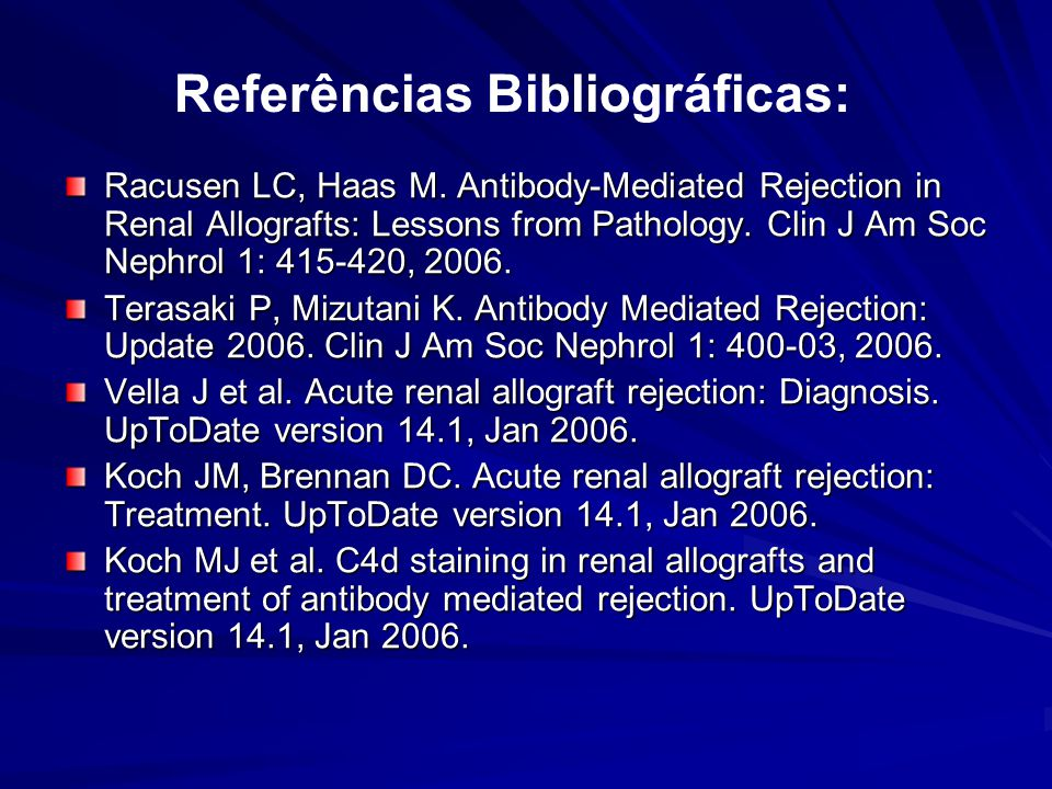 Racusen LC, Haas M. Antibody-Mediated Rejection in Renal Allografts: Lessons from Pathology. Clin J Am Soc Nephrol 1: 415-420, 2006. Terasaki P, Mizut