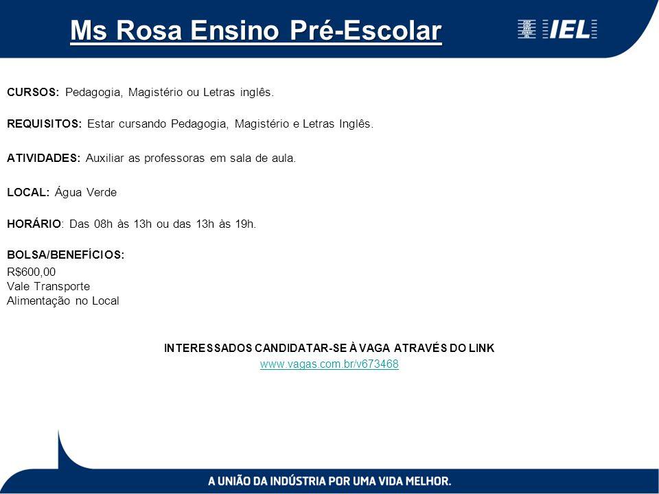 Ms Rosa Ensino Pré-Escolar CURSOS: Pedagogia, Magistério ou Letras inglês. REQUISITOS: Estar cursando Pedagogia, Magistério e Letras Inglês. ATIVIDADE