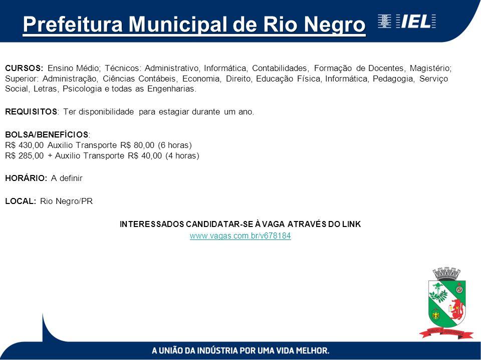 Prefeitura Municipal de Rio Negro CURSOS: Ensino Médio; Técnicos: Administrativo, Informática, Contabilidades, Formação de Docentes, Magistério; Super