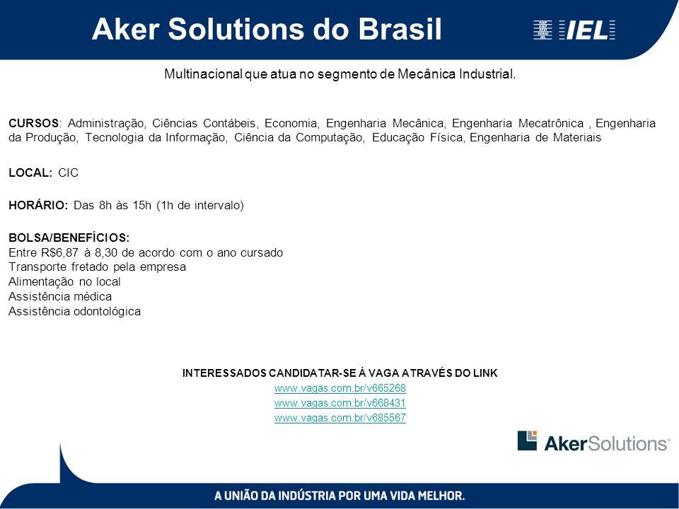 Aker Solutions do Brasil Multinacional que atua no segmento de Mecânica Industrial. CURSOS: Administração, Ciências Contábeis, Economia, Engenharia Me