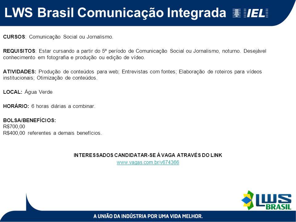 LWS Brasil Comunicação Integrada CURSOS: Comunicação Social ou Jornalismo. REQUISITOS: Estar cursando a partir do 5º período de Comunicação Social ou