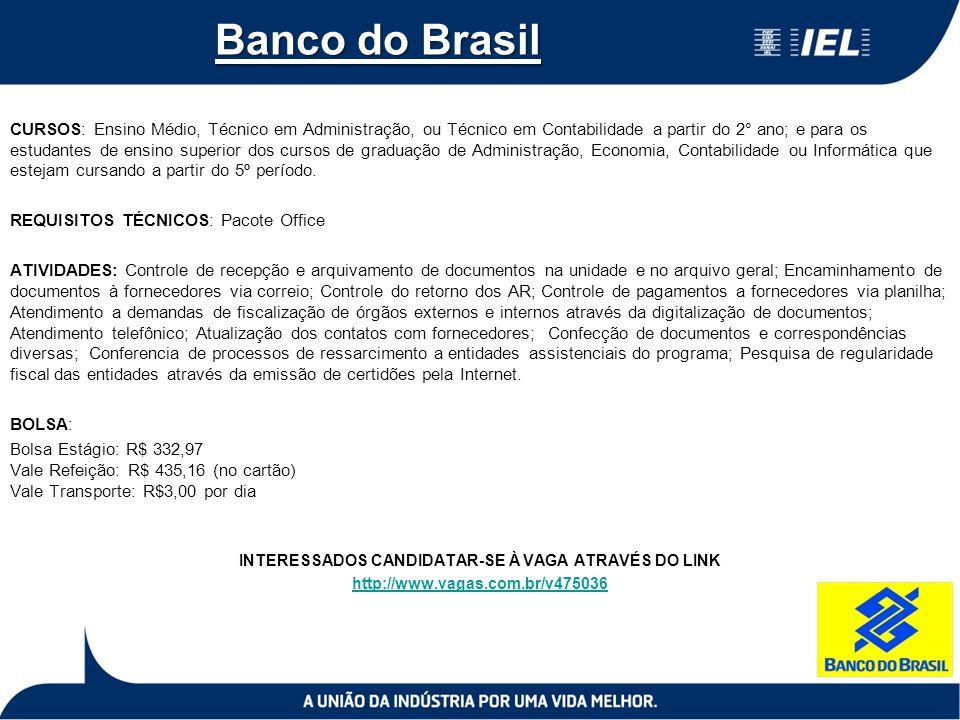 Banco do Brasil CURSOS: Ensino Médio, Técnico em Administração, ou Técnico em Contabilidade a partir do 2° ano; e para os estudantes de ensino superio