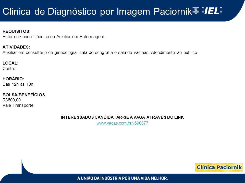 Clínica de Diagnóstico por Imagem Paciornik REQUISITOS: Estar cursando Técnico ou Auxiliar em Enfermagem. ATIVIDADES: Auxiliar em consultório de ginec