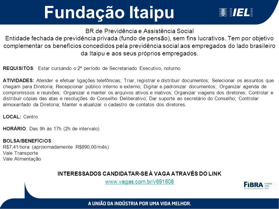 Fundação Itaipu BR de Previdência e Assistência Social Entidade fechada de previdência privada (fundo de pensão), sem fins lucrativos. Tem por objetiv
