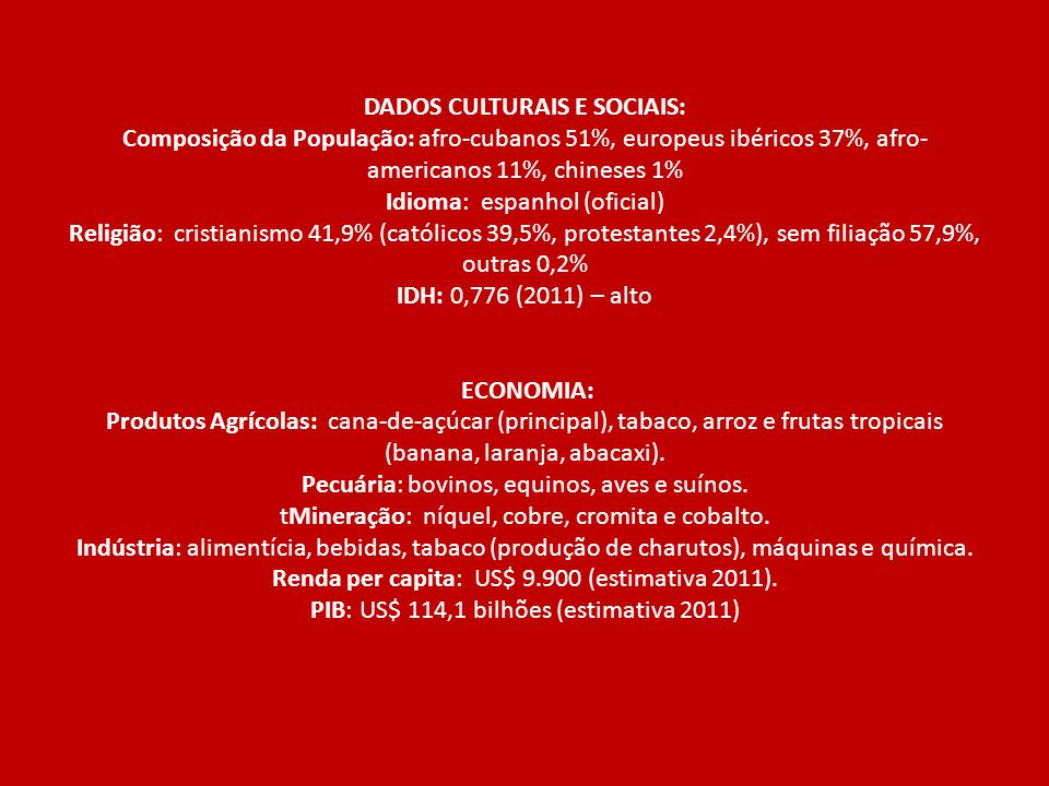 DADOS CULTURAIS E SOCIAIS: Composição da População: afro-cubanos 51%, europeus ibéricos 37%, afro- americanos 11%, chineses 1% Idioma: espanhol (ofici