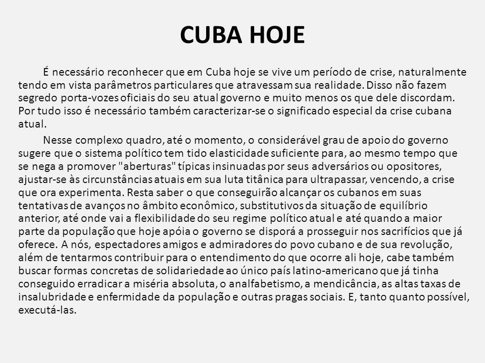 CUBA HOJE É necessário reconhecer que em Cuba hoje se vive um período de crise, naturalmente tendo em vista parâmetros particulares que atravessam sua