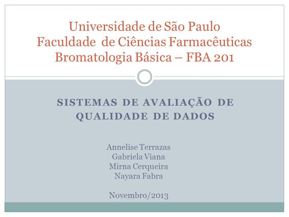 SISTEMAS DE AVALIAÇÃO DE QUALIDADE DE DADOS Universidade de São Paulo Faculdade de Ciências Farmacêuticas Bromatologia Básica – FBA 201 Annelise Terra