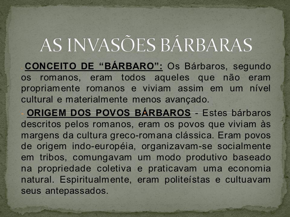 - CONCEITO DE BÁRBARO: Os Bárbaros, segundo os romanos, eram todos aqueles que não eram propriamente romanos e viviam assim em um nível cultural e materialmente menos avançado.