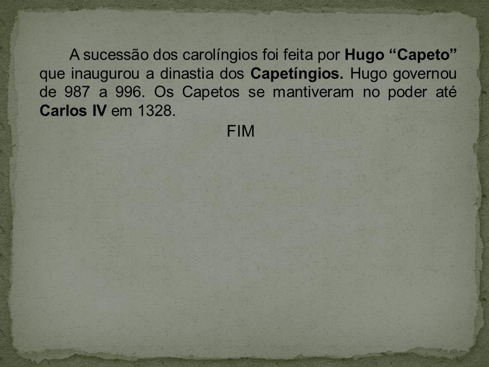 A sucessão dos carolíngios foi feita por Hugo Capeto que inaugurou a dinastia dos Capetíngios.
