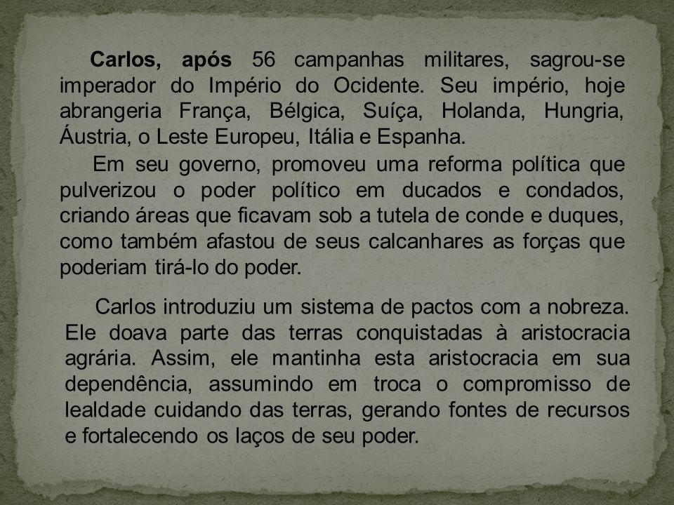 Carlos, após 56 campanhas militares, sagrou-se imperador do Império do Ocidente.