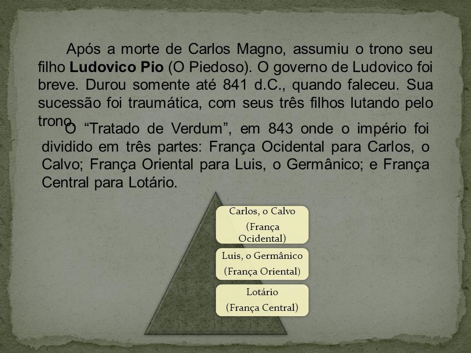 Após a morte de Carlos Magno, assumiu o trono seu filho Ludovico Pio (O Piedoso).