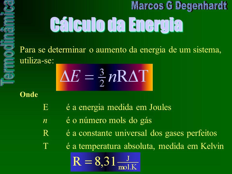 Cálculo da Energia Para se determinar o aumento da energia de um sistema, utiliza-se: Onde Eé a energia medida em Joules né o número mols do gás Ré a