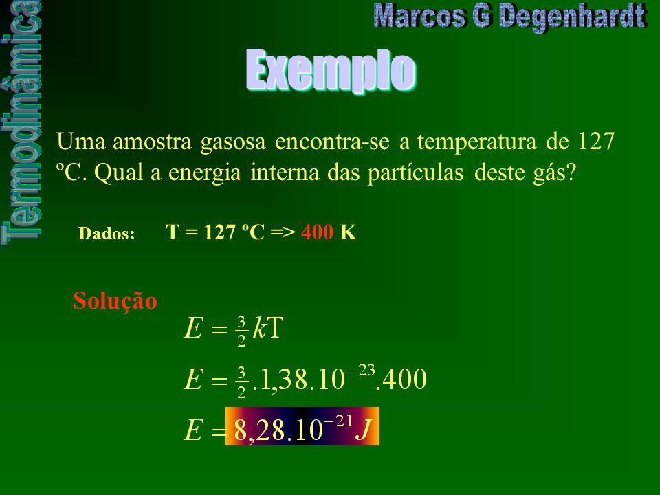ExemploExemplo Uma amostra gasosa encontra-se a temperatura de 127 ºC. Qual a energia interna das partículas deste gás? Dados: T = 127 ºC => 400 K Sol