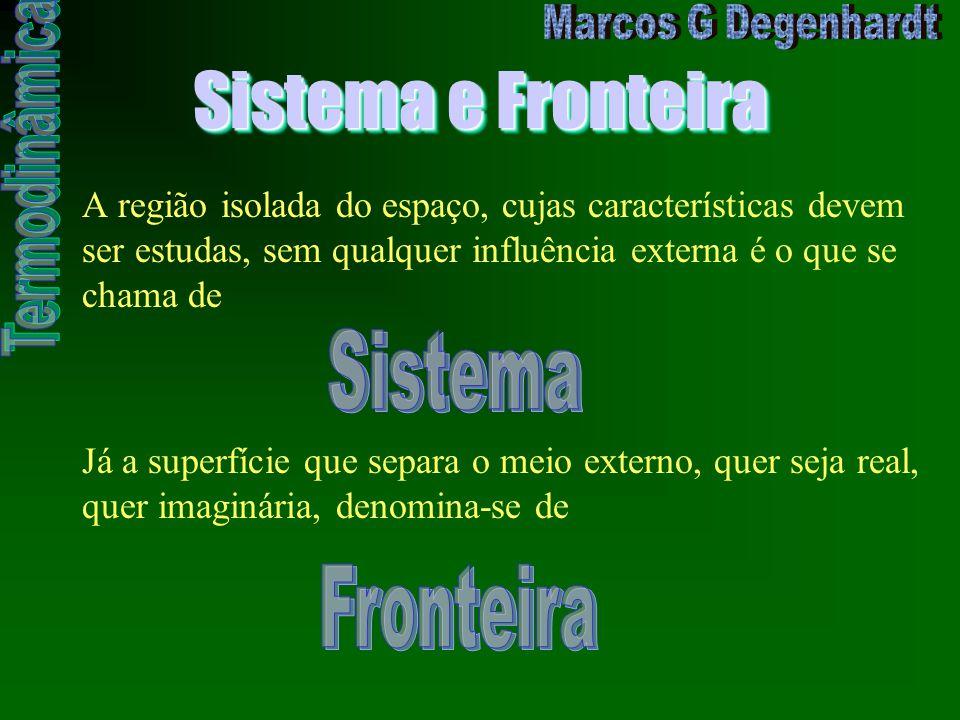 Sistema e Fronteira A região isolada do espaço, cujas características devem ser estudas, sem qualquer influência externa é o que se chama de Já a supe
