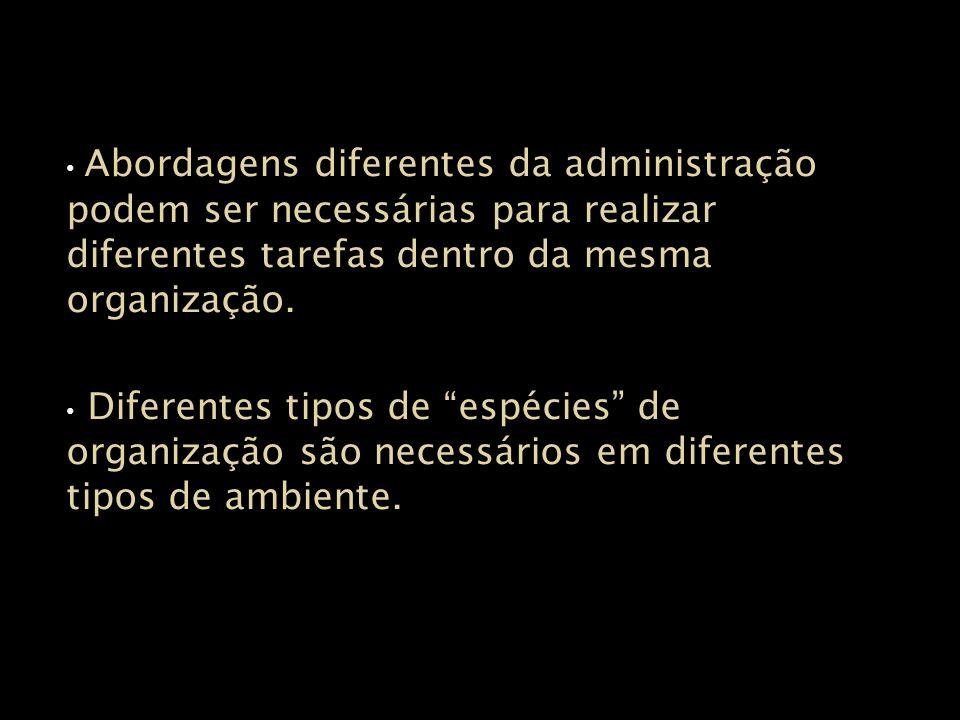 Abordagens diferentes da administração podem ser necessárias para realizar diferentes tarefas dentro da mesma organização. Diferentes tipos de espécie