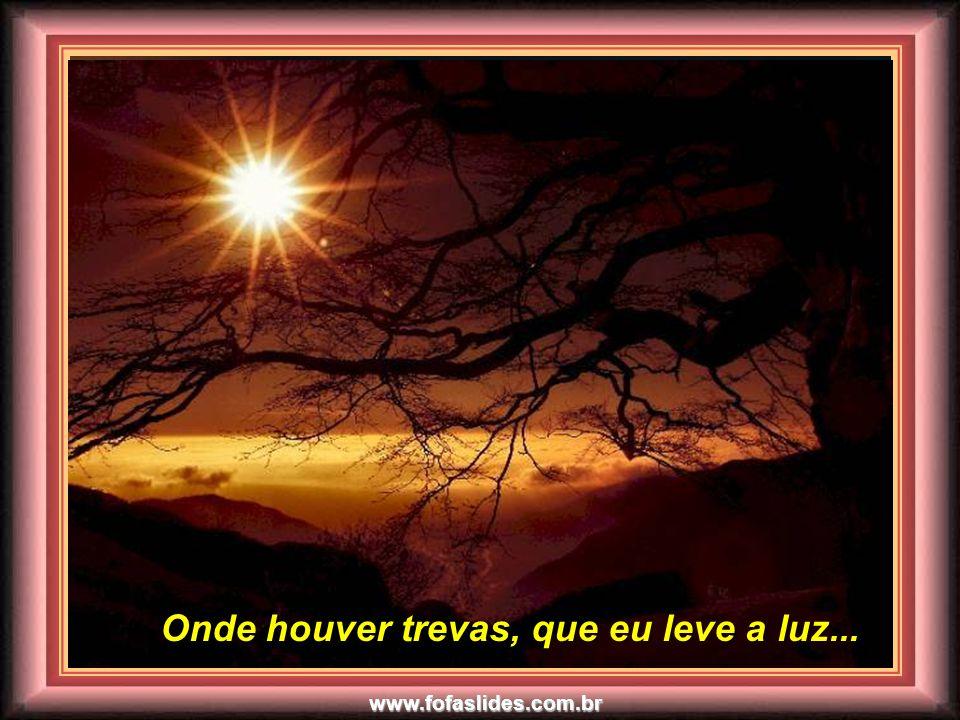 www.fofaslides.com.br Onde houver tristeza, que eu leve a alegria... Onde houver tristeza, que eu leve a alegria...