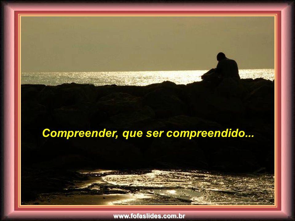 www.fofaslides.com.br Ó Mestre..! Fazei que eu procure mais consolar, que ser consolado...