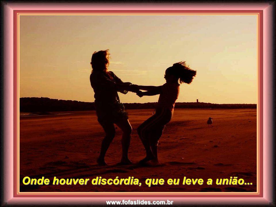 www.fofaslides.com.br Onde houver ofensa, que eu leve o perdão...