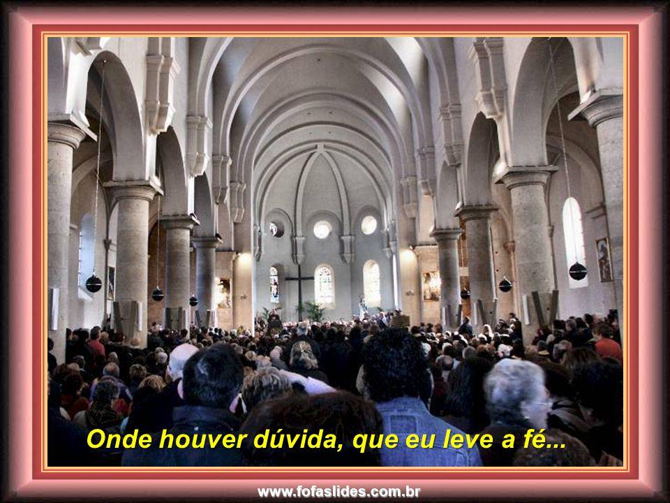 www.fofaslides.com.br Onde houver discórdia, que eu leve a união...