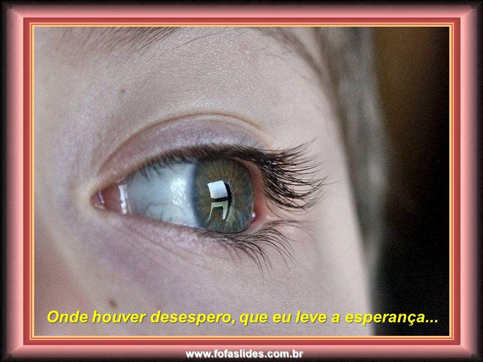 www.fofaslides.com.br Onde houver erro, que eu leve a verdade... Onde houver erro, que eu leve a verdade...