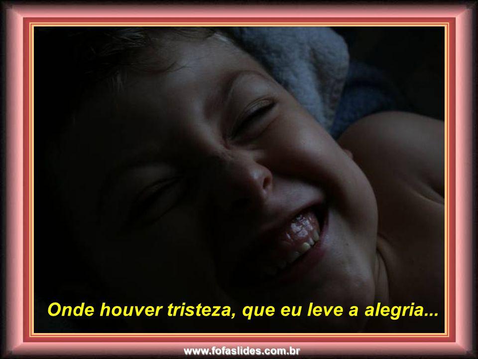 www.fofaslides.com.br Onde houver desespero, que eu leve a esperança... Onde houver desespero, que eu leve a esperança...