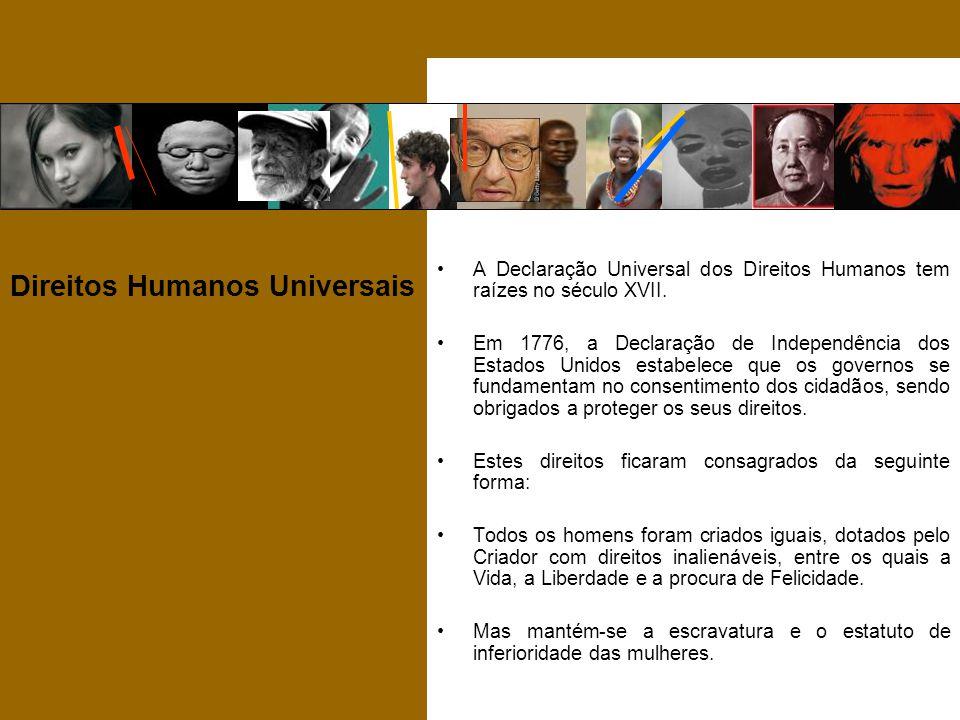 Direitos Humanos Universais A Declaração Universal dos Direitos Humanos tem raízes no século XVII. Em 1776, a Declaração de Independência dos Estados