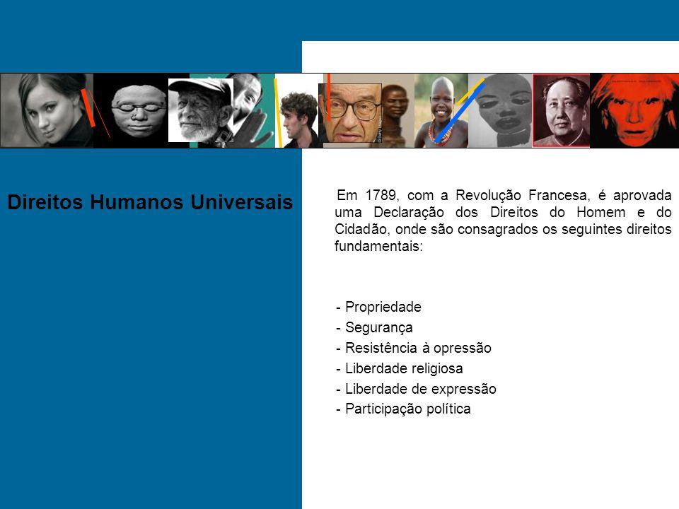 Direitos Humanos Universais Em 1789, com a Revolução Francesa, é aprovada uma Declaração dos Direitos do Homem e do Cidadão, onde são consagrados os s