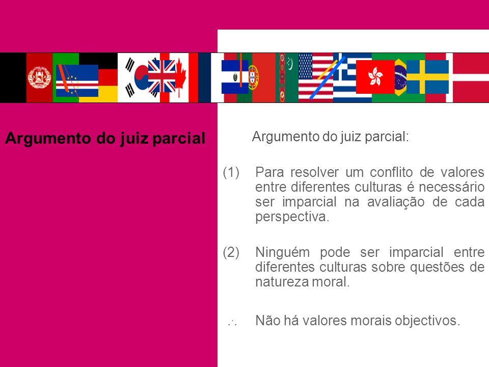 Argumento do juiz parcial: (1)Para resolver um conflito de valores entre diferentes culturas é necessário ser imparcial na avaliação de cada perspecti
