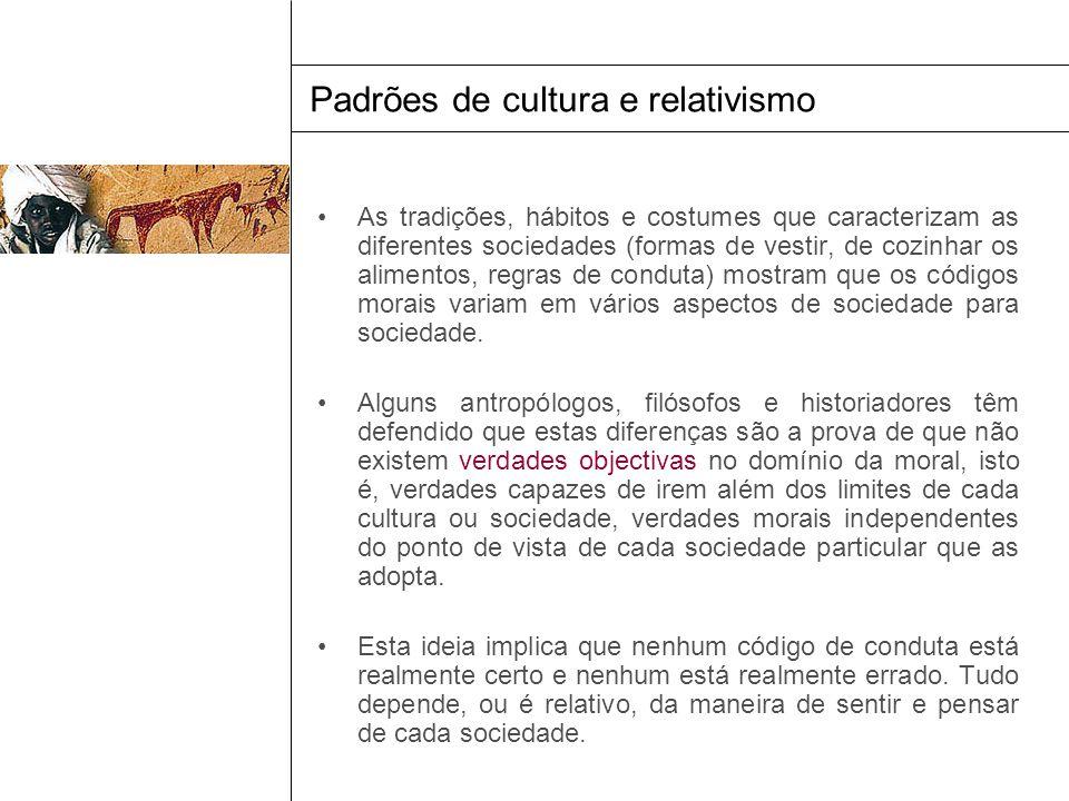 Padrões de cultura e relativismo As tradições, hábitos e costumes que caracterizam as diferentes sociedades (formas de vestir, de cozinhar os alimento