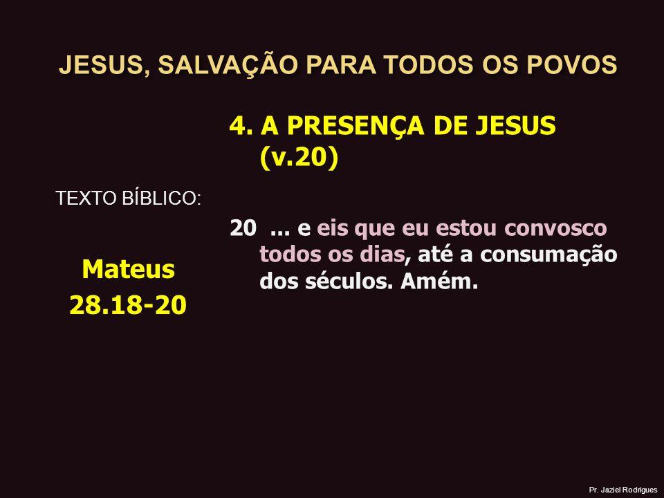 JESUS, SALVAÇÃO PARA TODOS OS POVOS 4.A PRESENÇA DE JESUS (v.20) 20...