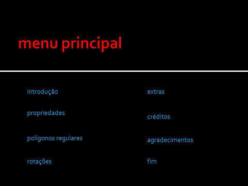 introdução propriedades polígonos regulares rotações extras créditos agradecimentos fim