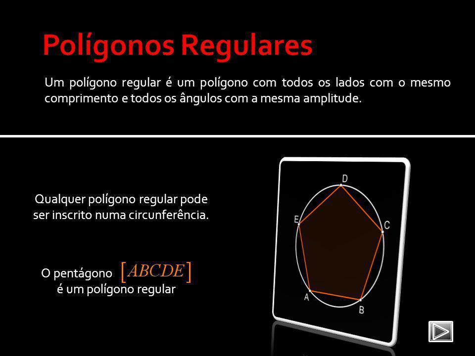 Um polígono regular é um polígono com todos os lados com o mesmo comprimento e todos os ângulos com a mesma amplitude.