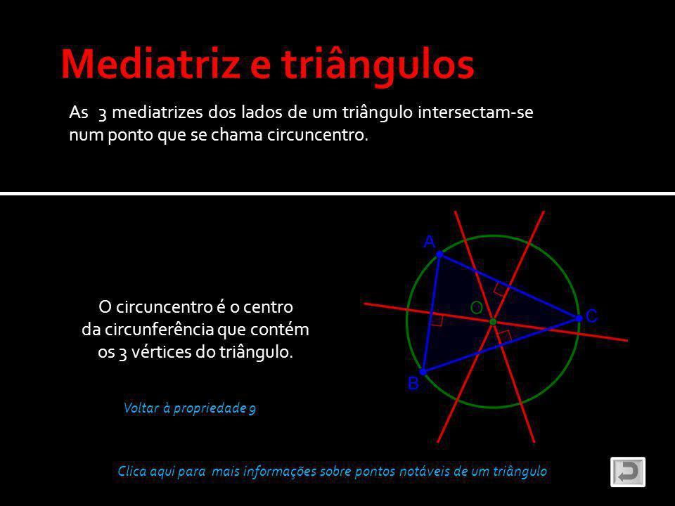 As 3 mediatrizes dos lados de um triângulo intersectam-se num ponto que se chama circuncentro.