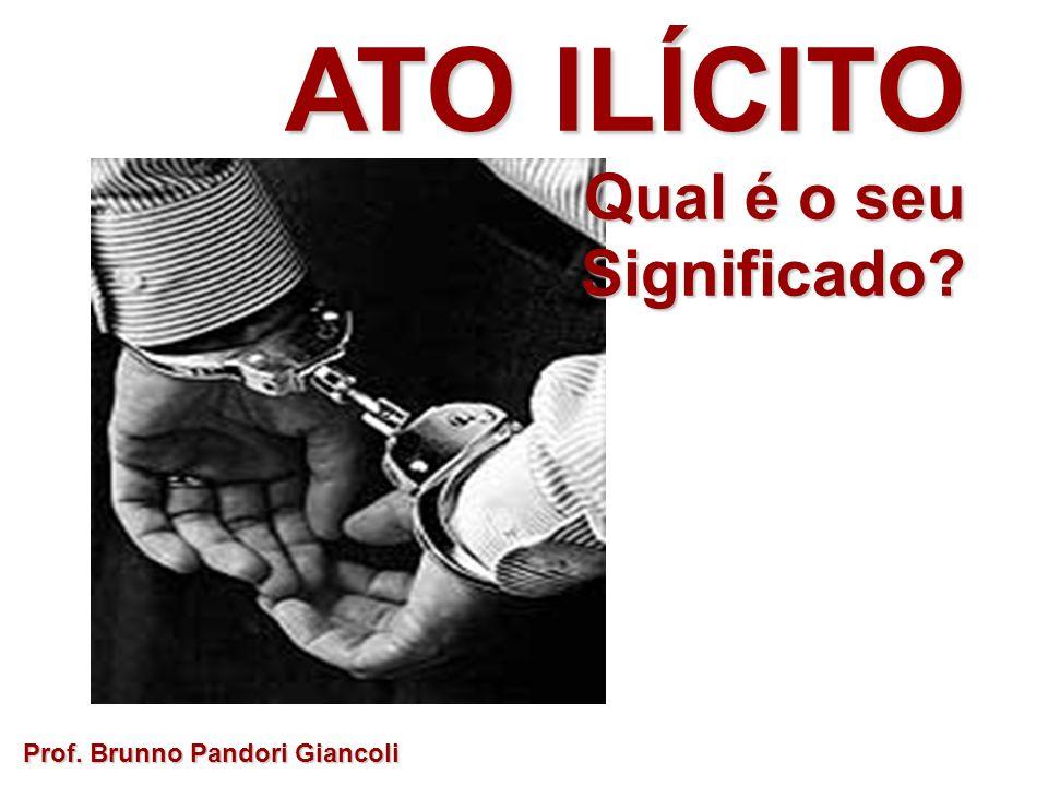 ATO ILÍCITO Qual é o seu Qual é o seuSignificado? Prof. Brunno Pandori Giancoli