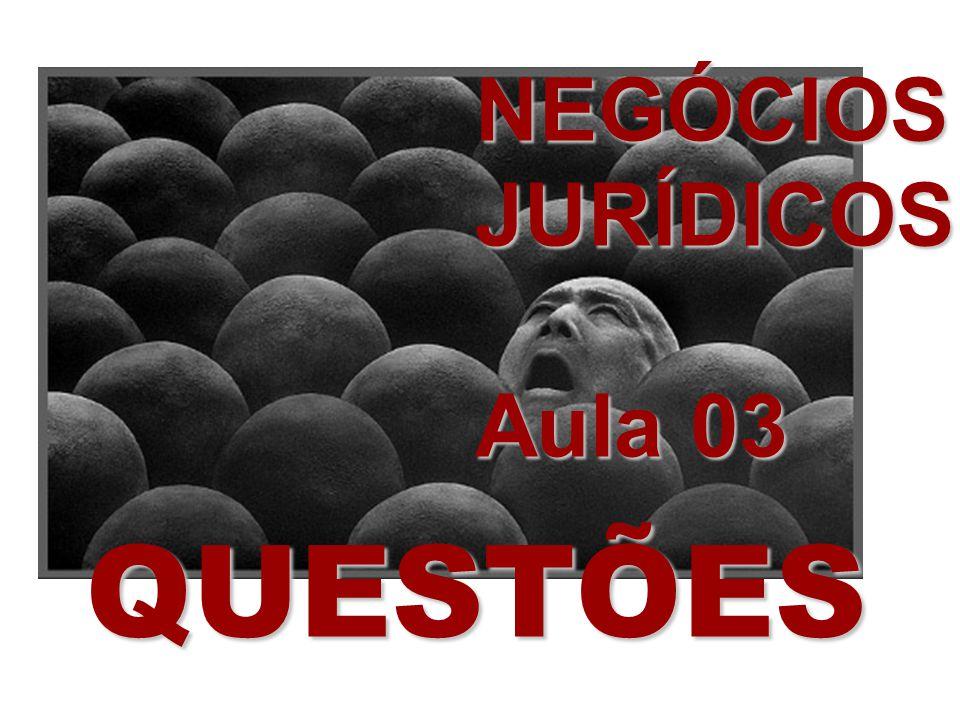 NEGÓCIOS JURÍDICOS Aula 03 QUESTÕES