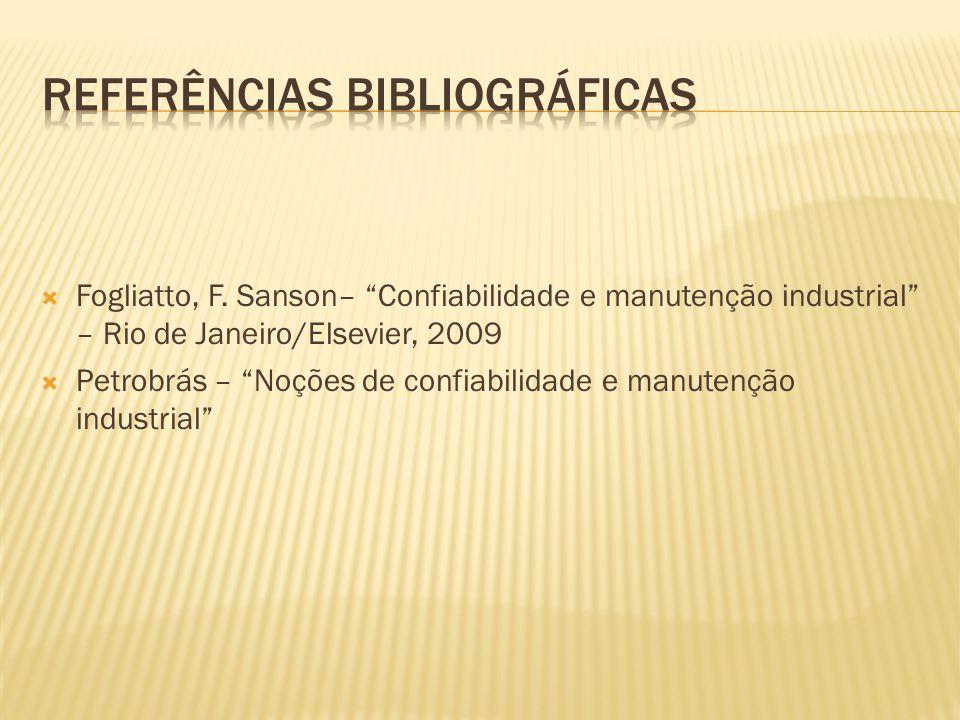 Fogliatto, F. Sanson– Confiabilidade e manutenção industrial – Rio de Janeiro/Elsevier, 2009 Petrobrás – Noções de confiabilidade e manutenção industr