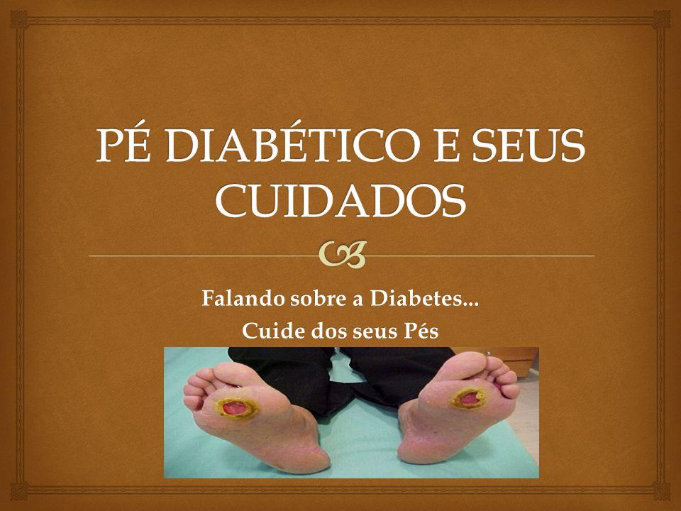 Falando sobre a Diabetes... Cuide dos seus Pés