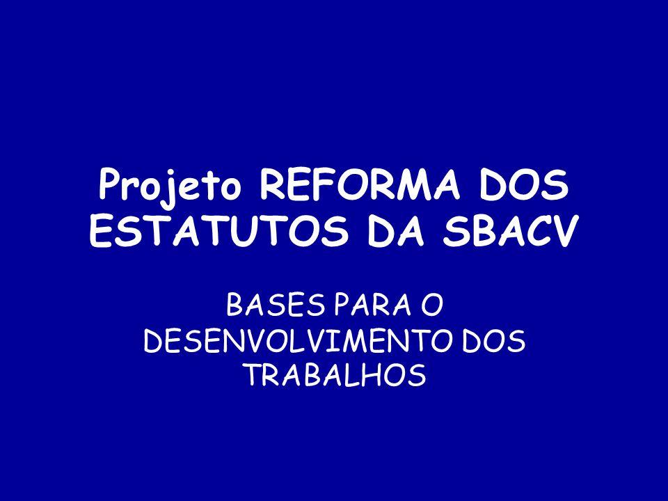 Projeto REFORMA DOS ESTATUTOS DA SBACV BASES PARA O DESENVOLVIMENTO DOS TRABALHOS
