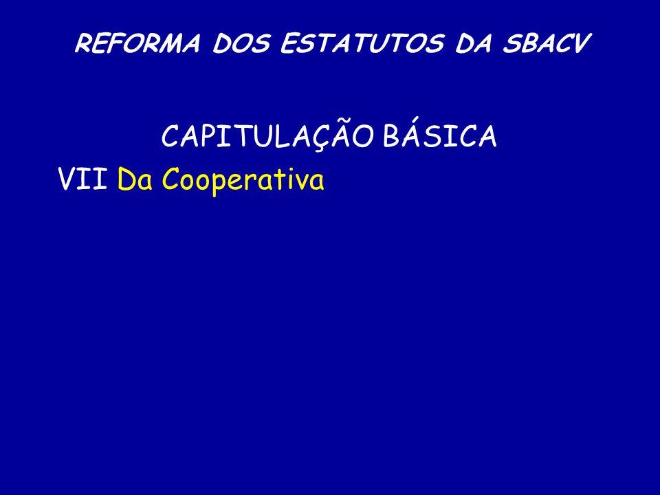 REFORMA DOS ESTATUTOS DA SBACV CAPITULAÇÃO BÁSICA VII Da Cooperativa
