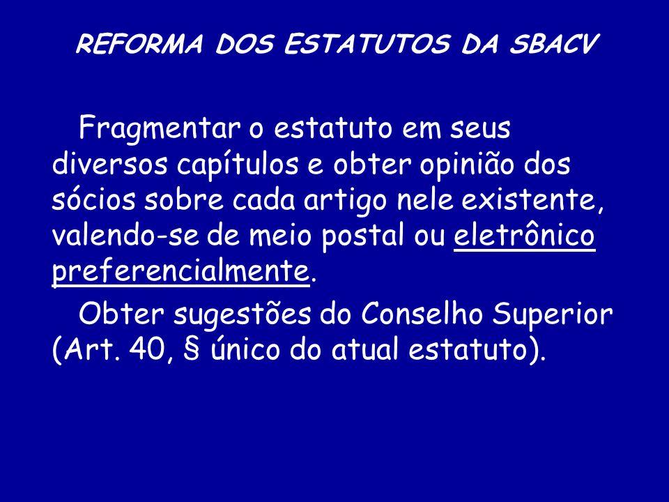 REFORMA DOS ESTATUTOS DA SBACV Estabelecer uma central para receber as propostas (Comissão Nacional Para Reforma dos Estatutos).