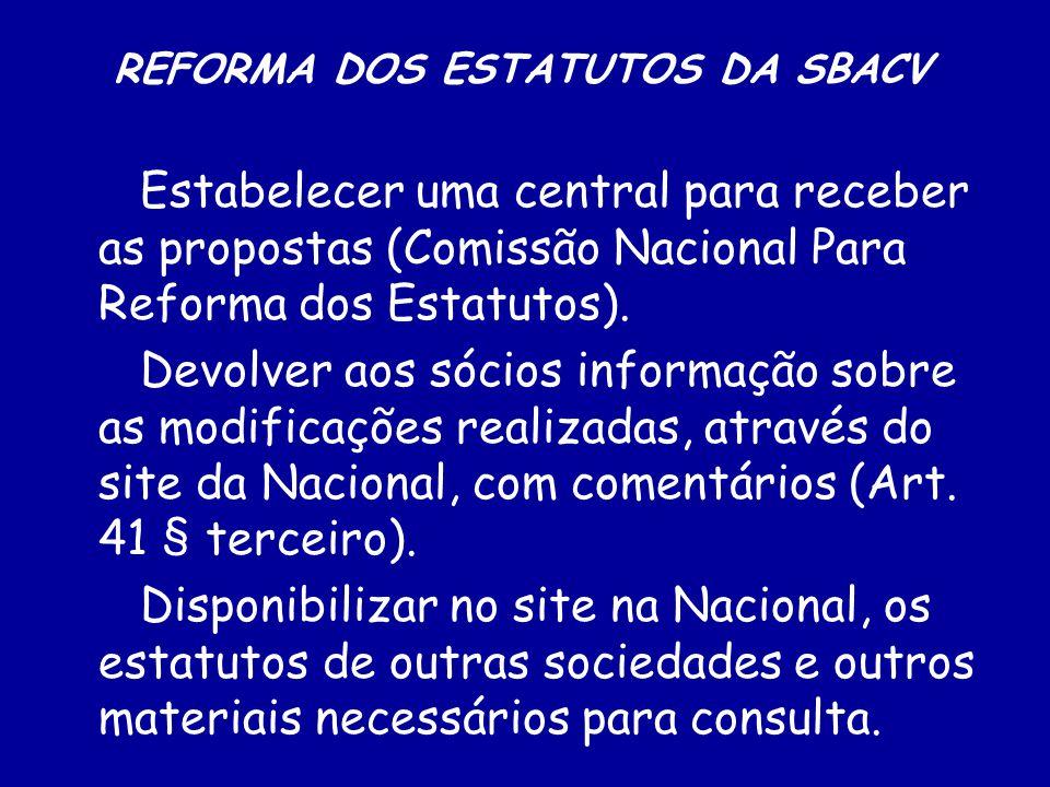 REFORMA DOS ESTATUTOS DA SBACV Criação da Comissão Nacional Para Reforma dos Estatutos da SBACV: Assessoria da Presidência Assessoria Jurídica Demais membros – representantes das regionais ( proporcionalidade .