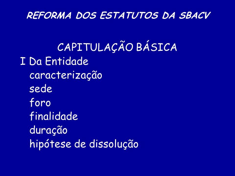 REFORMA DOS ESTATUTOS DA SBACV CAPITULAÇÃO BÁSICA II Das regionais exclusividade estrutura organizacional data da eleição e posse obrigações para com a Nacional