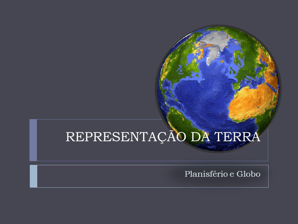 FORMAS DE REPRESENTAR A TERRA Planisfério Globo