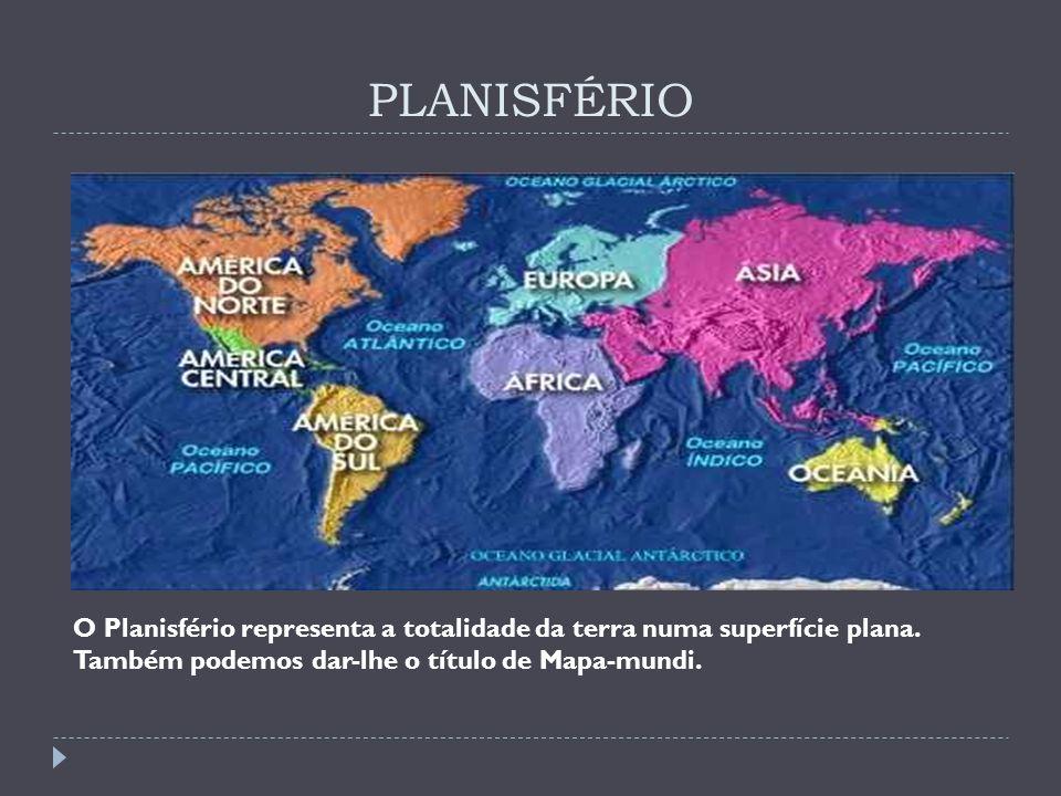 PLANISFÉRIO O Planisfério representa a totalidade da terra numa superfície plana. Também podemos dar-lhe o título de Mapa-mundi.