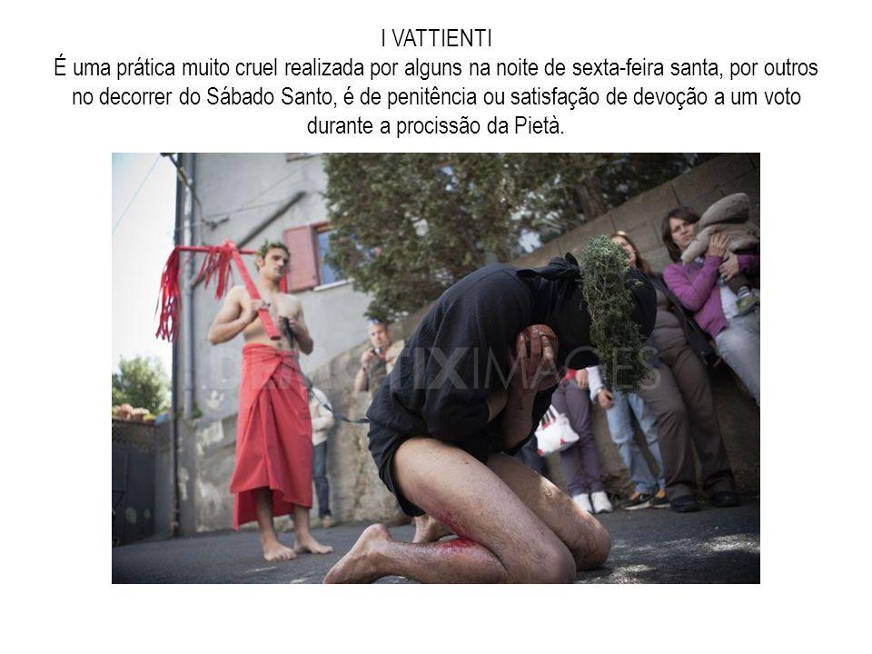 I VATTIENTI É uma prática muito cruel realizada por alguns na noite de sexta-feira santa, por outros no decorrer do Sábado Santo, é de penitência ou s