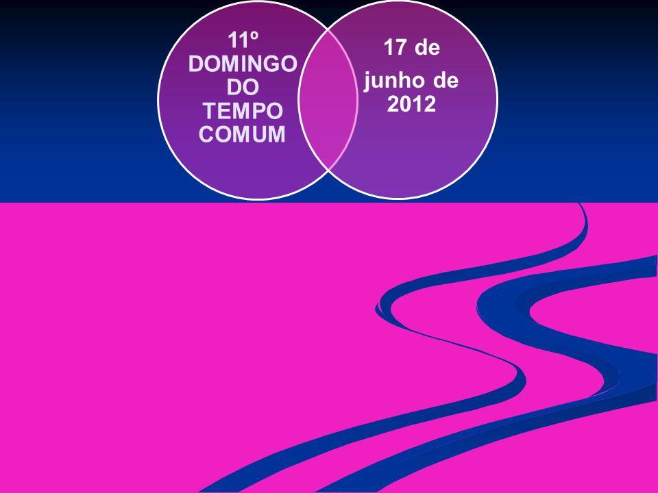 11º DOMINGO DO TEMPO COMUM 17 de junho de 2012