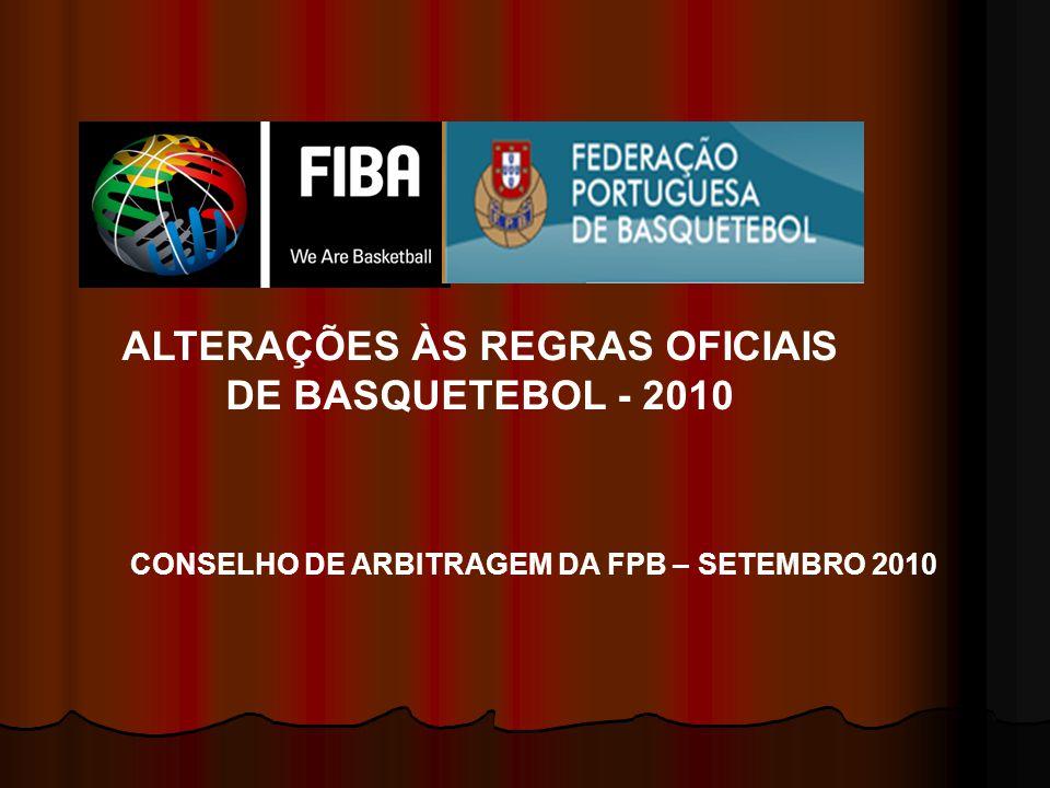 ALTERAÇÕES ÀS REGRAS OFICIAIS DE BASQUETEBOL - 2010 CONSELHO DE ARBITRAGEM DA FPB – SETEMBRO 2010