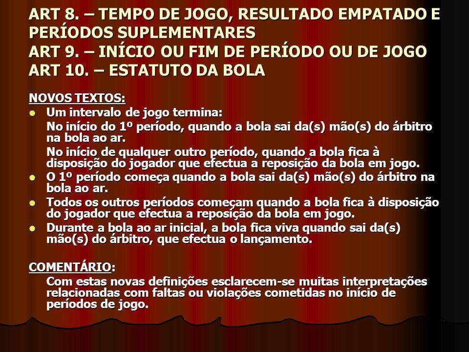 ART 8. – TEMPO DE JOGO, RESULTADO EMPATADO E PERÍODOS SUPLEMENTARES ART 9. – INÍCIO OU FIM DE PERÍODO OU DE JOGO ART 10. – ESTATUTO DA BOLA NOVOS TEXT