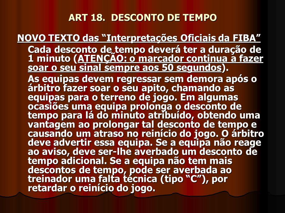 ART 18. DESCONTO DE TEMPO NOVO TEXTO das Interpretações Oficiais da FIBA Cada desconto de tempo deverá ter a duração de 1 minuto (ATENÇÃO: o marcador